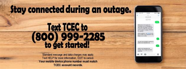 Stay Connected during an outage. Text TCEC to 800.999.2285